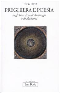 Libro Preghiera e poesia negli inni di Sant'Ambrogio e di Manzoni Inos Biffi