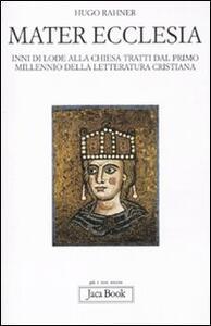 Libro Mater ecclesia. Inni di lode alla chiesa tratti dal primo millennio della letteratura cristiana Hugo Rahner