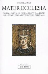Foto Cover di Mater ecclesia. Inni di lode alla chiesa tratti dal primo millennio della letteratura cristiana, Libro di Hugo Rahner, edito da Jaca Book
