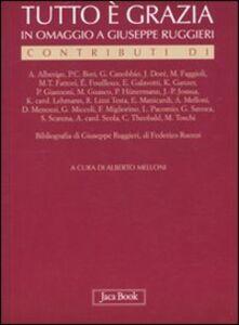 Foto Cover di Tutto è grazia. In omaggio a Giuseppe Ruggieri, Libro di  edito da Jaca Book