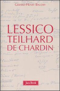 Foto Cover di Lessico Teilhard de Chardin, Libro di Gérard-Henry Baudry, edito da Jaca Book