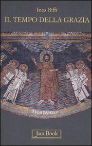Foto Cover di Il tempo della grazia. Brevi meditazioni per l'anno liturgico, Libro di Inos Biffi, edito da Jaca Book