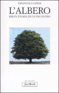 Foto Cover di L' albero. Breve storia di un incontro, Libro di Emanuela Ghini, edito da Jaca Book