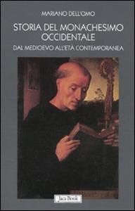 Libro Storia del monachesimo occidentale dal Medioevo all'età contemporanea. Il carisma di San Benedetto tra VI e XX secolo Mariano Dell'Omo