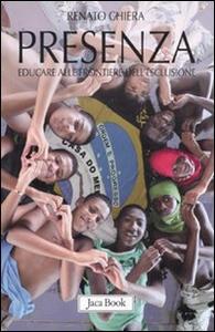 Libro Presenza. Educare alle frontiere dell'esclusione Renato Chiera