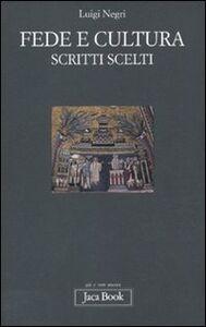 Libro Fede e cultura. Scritti scelti Luigi Negri