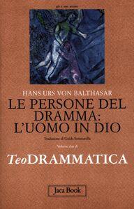 Libro Teodrammatica. Vol. 2: Le persone del dramma: l'uomo in Dio. Hans U. von Balthasar