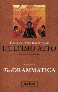 Foto Cover di Teodrammatica. Vol. 5: L'ultimo atto., Libro di Hans U. von Balthasar, edito da Jaca Book