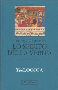 Libro Teologica. Vol. 3: Lo spirito della verità. Hans U. von Balthasar