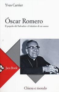Libro Óscar Romero. Il popolo del Salvador e il destino di un uomo Yves Carrier