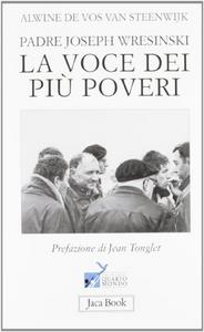 Libro Padre Joseph Wresinski. La voce dei più poveri Alwine De Vos van Steenwijk