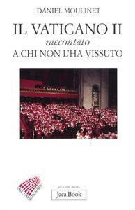 Libro Il Vaticano II raccontato a chi non l'ha vissuto Daniel Moulinet