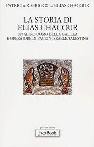 Foto Cover di La storia di Elias Chacour. Un altro uomo della Galilea e operatore di pace in Israele-Palestina, Libro di Patricia R. Griggs,Elias Chacour, edito da Jaca Book
