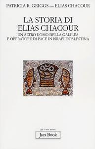 Libro La storia di Elias Chacour. Un altro uomo della Galilea e operatore di pace in Israele-Palestina Patricia R. Griggs , Elias Chacour