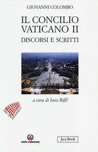 Libro Il Concilio Vaticano II. Discorsi e scritti Giovanni Colombo
