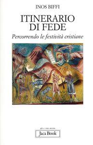 Libro Itinerario di fede. Percorrendo le festività cristiane Inos Biffi