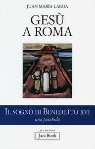 Foto Cover di Gesù a Roma. Il sogno di Benedetto XVI. Una parabola, Libro di Juan M. Laboa, edito da Jaca Book