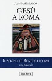 Gesù a Roma. Il sogno di Benedetto XVI. Una parabola