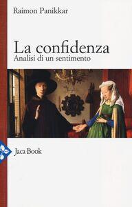 Foto Cover di La confidenza. Analisi di un sentimento, Libro di Raimon Panikkar, edito da Jaca Book