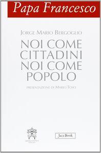Foto Cover di Papa Francesco. Noi come cittadini noi come popolo, Libro di Francesco (Jorge Mario Bergoglio), edito da Jaca Book