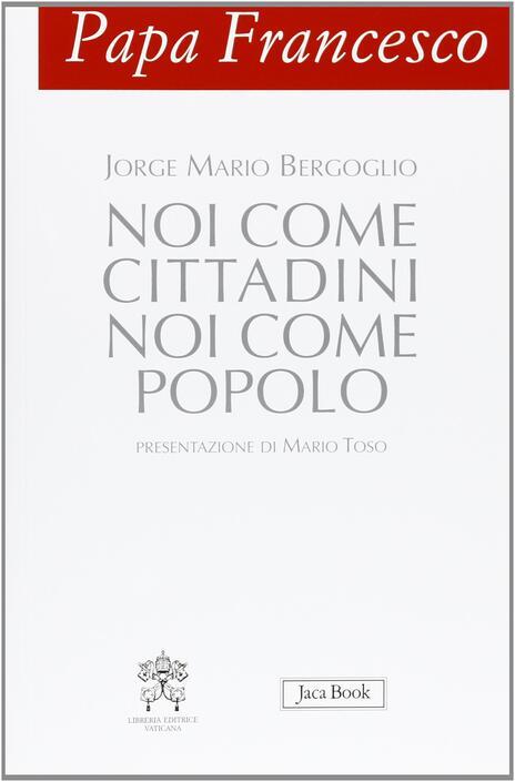 Papa Francesco. Noi come cittadini noi come popolo - Francesco (Jorge Mario Bergoglio) - copertina