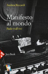 Libro Manifesto al mondo. Paolo VI all'ONU Andrea Riccardi