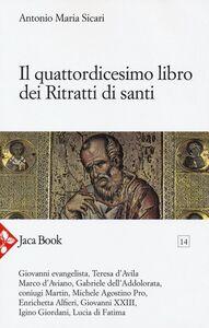 Foto Cover di Il quattordicesimo libro dei ritratti di santi, Libro di Antonio M. Sicari, edito da Jaca Book