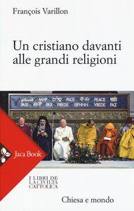 Libro Un cristiano davanti alle grandi religioni François Varillon