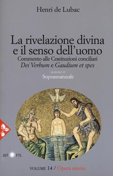 Voluntariadobaleares2014.es Opera omnia. Vol. 14: rivelazione divina e senso dell'uomo. Commento alle Costituzioni conciliari «Dei Verbum» e «Gaudium et spes». Soprannaturale, La. Image