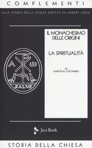 Libro Il monachesimo delle origini. Nuova ediz.. Vol. 2: Spiritualità. M. Colombás García
