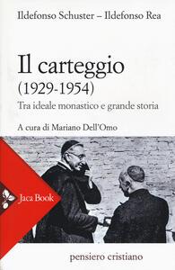 Libro Il carteggio (1929-1954). Tra ideale monastico e grande storia Ildefonso Schuster Ildefonso Rea