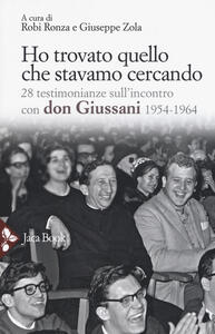 Ho trovato quello che stavamo cercando. 28 testimonianze sull'incontro con don Giussani - copertina