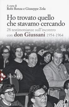 Ho trovato quello che stavamo cercando. 28 testimonianze sullincontro con don Giussani.pdf
