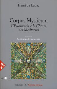 Opera omnia. Vol. 15: Corpus Mysticum. L'eucarestia e la Chiesa nel Medioevo. Scrittura ed Eucarestia.