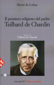 Opera omnia. Vol. 23: pensiero religioso di Teilhard de Chardin. Teilhard de Chardin, Il.