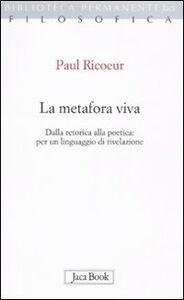 Libro La metafora viva. Dalla retorica alla poetica: per un linguaggio di rivelazione Paul Ricoeur