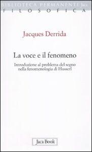 Libro La voce e il fenomeno. Introduzione al problema del segno nella fenomenologia di Husserl Jacques Derrida