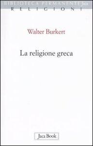 Foto Cover di La religione greca, Libro di Walter Burkert, edito da Jaca Book