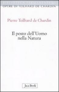 Libro Il posto dell'uomo nella natura. Struttura e direzioni evolutive Pierre Teilhard de Chardin