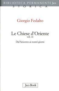 Libro Le chiese d'Oriente. Vol. 3: Dal'600 ai nostri giorni. Giorgio Fedalto