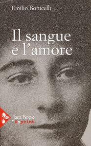 Foto Cover di Il sangue e l'amore, Libro di Emilio Bonicelli, edito da Jaca Book