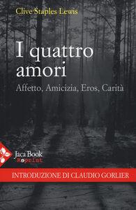 Foto Cover di I quattro amori. Affetto, amicizia, eros, carità, Libro di Clive S. Lewis, edito da Jaca Book