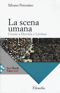Libro La scena umana. Grazie a Derrida e Lévinas Silvano Petrosino