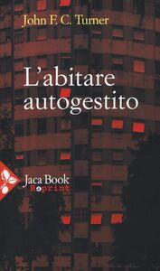 Foto Cover di L' abitare autogestito, Libro di John F. Turner, edito da Jaca Book