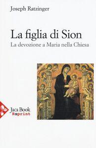 Libro La figlia di Sion. La devozione a Maria nella Chiesa Benedetto XVI (Joseph Ratzinger)