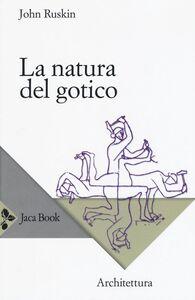 Foto Cover di La natura del gotico, Libro di John Ruskin, edito da Jaca Book