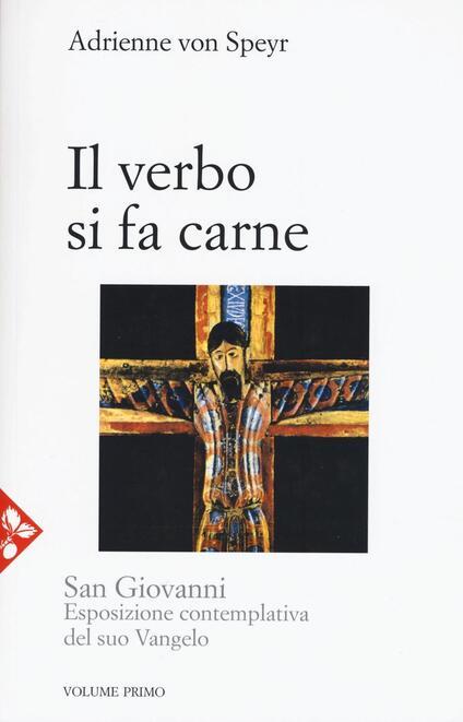 San Giovanni. Esposizione contemplativa del suo vangelo. Vol. 1: Il Verbo si fa carne. - Adrienne von Speyr - copertina