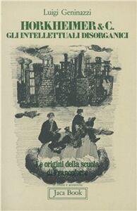 Horkheimer & C. Gli intellettuali disorganici. Le origini della Scuola di Francoforte