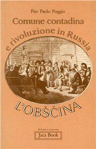 Libro Comune contadina e rivoluzione in Russia. L'Obscina Pierpaolo Poggio