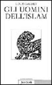 Foto Cover di Gli uomini dell'Islam, Libro di Louis Gardet, edito da Jaca Book